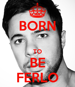Poster: BORN  TO BE FERLO