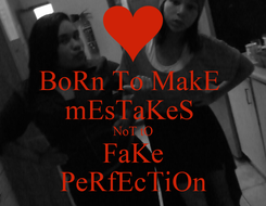 Poster: BoRn To MakE  mEsTaKeS  NoT tO FaKe PeRfEcTiOn