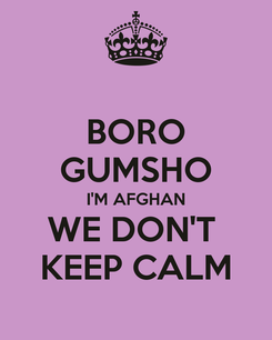 Poster: BORO GUMSHO I'M AFGHAN WE DON'T  KEEP CALM