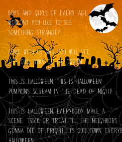 Poster: Boys and girls of every age, Wouldn't you like to see something strange?  Come with us and you will see, This our town of Halloween...  This is Halloween, this is Halloween! Pumpkins scream in the dead