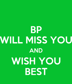 Poster: BP WILL MISS YOU AND WISH YOU BEST