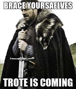 Poster: BRACE YOURSAELVES TROTE IS COMING