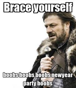 Poster: Brace yourself boobs boobs boobs newyear party boobs