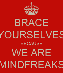 Poster: BRACE YOURSELVES BECAUSE WE ARE MINDFREAKS
