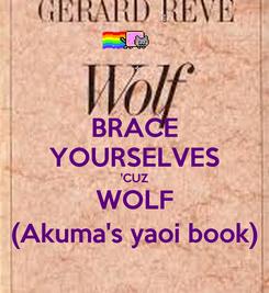 Poster: BRACE YOURSELVES 'CUZ WOLF (Akuma's yaoi book)
