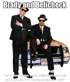 "Poster: Brady and Belicheck ""We've spied on other teams, deflated balls, got a full tank of gas and we're wearing sunglasses---hit it!"""