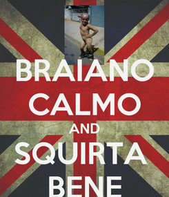 Poster: BRAIANO CALMO AND SQUIRTA  BENE