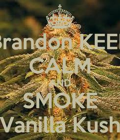 Poster: Brandon KEEP CALM AND SMOKE Vanilla Kush