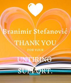Poster: Branimir Stefanović  THANK YOU FOR YOUR UNTIRING  SUPPORT.