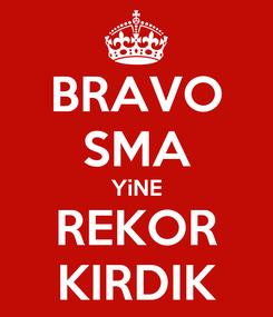 Poster: BRAVO SMA YiNE REKOR KIRDIK