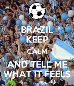 Poster: BRAZIL KEEP CALM AND TELL ME WHAT IT FEELS