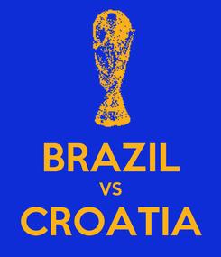 Poster:  BRAZIL VS CROATIA