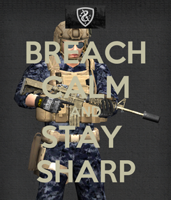 Poster: BREACH CALM AND STAY  SHARP