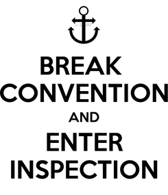 Poster: BREAK  CONVENTION AND ENTER INSPECTION