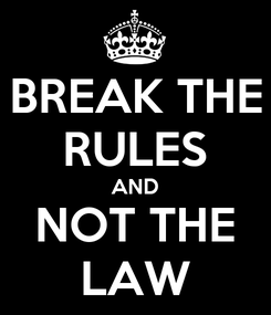 Poster: BREAK THE RULES AND NOT THE LAW