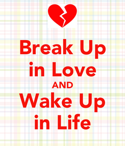 Poster: Break Up in Love AND Wake Up in Life