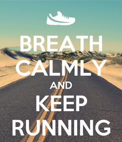 Poster: BREATH CALMLY AND KEEP RUNNING