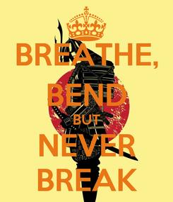 Poster: BREATHE, BEND BUT NEVER BREAK
