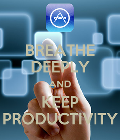 Poster: BREATHE DEEPLY AND KEEP PRODUCTIVITY