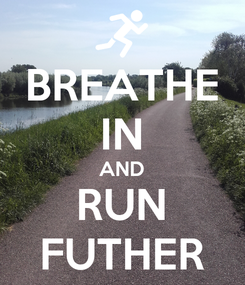 Poster: BREATHE IN AND RUN FUTHER