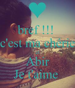 Poster: bref !!!  c'est ma chérie et Abir Je t'aime