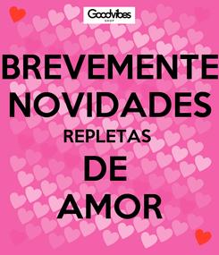 Poster: BREVEMENTE NOVIDADES REPLETAS  DE  AMOR