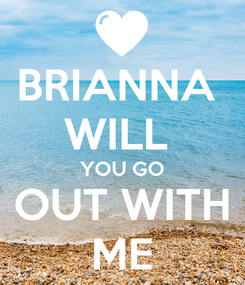 Poster: BRIANNA  WILL  YOU GO OUT WITH ME
