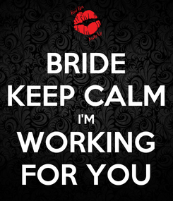 Poster: BRIDE KEEP CALM I'M WORKING FOR YOU