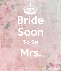 Poster: Bride Soon To Be Mrs.