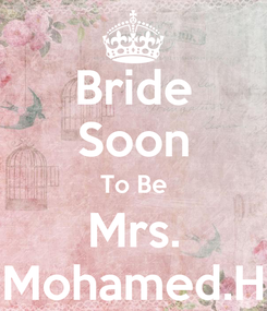 Poster: Bride Soon To Be Mrs. Mohamed.H