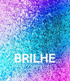 Poster:    BRILHE