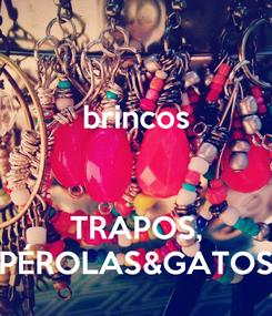 Poster: brincos   TRAPOS, PÉROLAS&GATOS