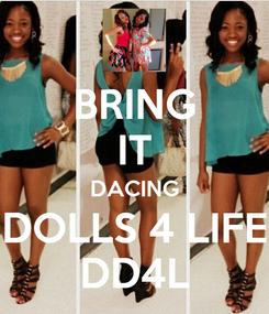 Poster: BRING IT DACING DOLLS 4 LIFE DD4L