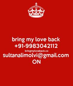 Poster: bring my love back +91-9983042112 bringmyloveback.co sultanalimolvi@gmail.com ON