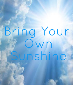 Poster: Bring Your  Own  Sunshine