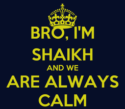 Poster: BRO, I'M SHAIKH AND WE ARE ALWAYS CALM