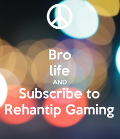 Poster: Bro life AND Subscribe to Rehantip Gaming