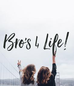 Poster: Bro's 4 Life!