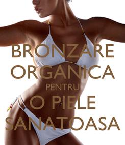 Poster: BRONZARE ORGANICA PENTRU O PIELE SANATOASA