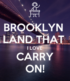Poster: BROOKLYN  LAND THAT  I LOVE CARRY ON!