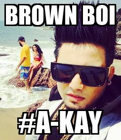 Poster: BROWN BOI #A-KAY