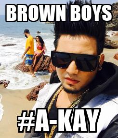 Poster: BROWN BOYS #A-KAY