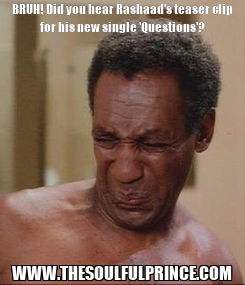 Poster: BRUH! Did you hear Rashaad's teaser clip for his new single 'Questions'? WWW.THESOULFULPRINCE.COM