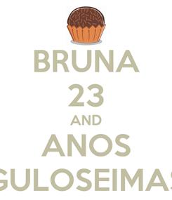 Poster: BRUNA 23 AND ANOS GULOSEIMAS
