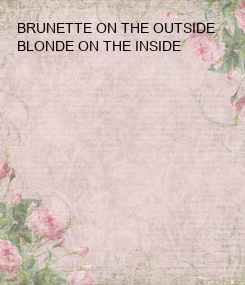 Poster: BRUNETTE ON THE OUTSIDE BLONDE ON THE INSIDE