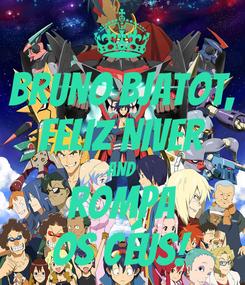 Poster: BRUNO BJATOT, FELIZ NIVER AND ROMPA OS CÉUS!