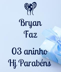 Poster: Bryan Faz  03 aninho  Hj Parabéns