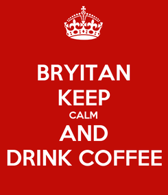 Poster: BRYITAN KEEP CALM AND DRINK COFFEE