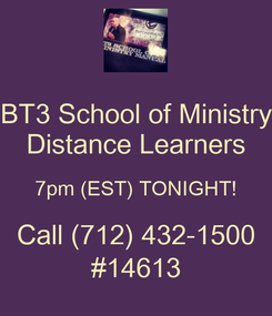 Poster: BT3 School of Ministry Distance Learners 7pm (EST) TONIGHT! Call (712) 432-1500 #14613