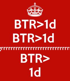 Poster: BTR>1d BTR>1d  fefrgtrgtrtgrtgrrrrrrrrrrrrrrrrrrrrrrrrrrrrrrrrrrrrrtgrgtr BTR> 1d
